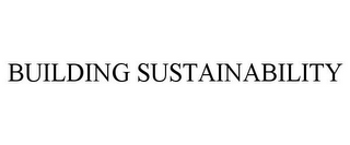 mark for BUILDING SUSTAINABILITY, trademark #85417379