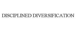 mark for DISCIPLINED DIVERSIFICATION, trademark #85418236