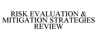 mark for RISK EVALUATION & MITIGATION STRATEGIESREVIEW, trademark #85418660