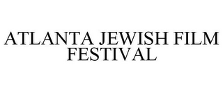 mark for ATLANTA JEWISH FILM FESTIVAL, trademark #85419039