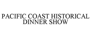 mark for PACIFIC COAST HISTORICAL DINNER SHOW, trademark #85419142