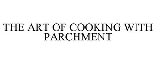 mark for THE ART OF COOKING WITH PARCHMENT, trademark #85419261