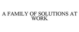 mark for A FAMILY OF SOLUTIONS AT WORK, trademark #85419930