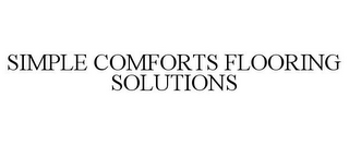 mark for SIMPLE COMFORTS FLOORING SOLUTIONS, trademark #85420091