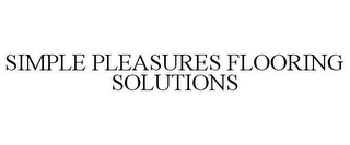 mark for SIMPLE PLEASURES FLOORING SOLUTIONS, trademark #85420099