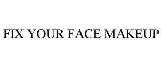 mark for FIX YOUR FACE MAKEUP, trademark #85420215
