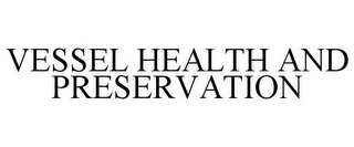 mark for VESSEL HEALTH AND PRESERVATION, trademark #85420218