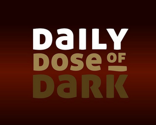 mark for DAILY DOSE OF DARK, trademark #85420439