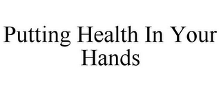 mark for PUTTING HEALTH IN YOUR HANDS, trademark #85420466