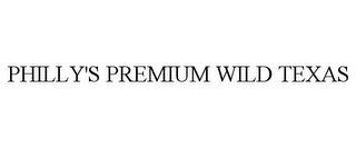 mark for PHILLY'S PREMIUM WILD TEXAS, trademark #85420666