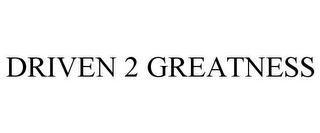 mark for DRIVEN 2 GREATNESS, trademark #85422564