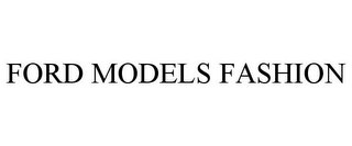 mark for FORD MODELS FASHION, trademark #85423795