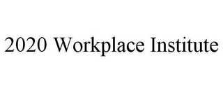 mark for 2020 WORKPLACE INSTITUTE, trademark #85424171
