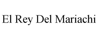 mark for EL REY DEL MARIACHI, trademark #85424736