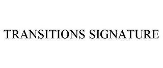 mark for TRANSITIONS SIGNATURE, trademark #85424767