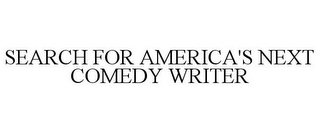 mark for SEARCH FOR AMERICA'S NEXT COMEDY WRITER, trademark #85425077
