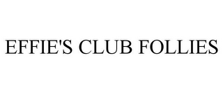mark for EFFIE'S CLUB FOLLIES, trademark #85425195