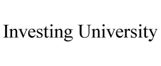 mark for INVESTING UNIVERSITY, trademark #85425222