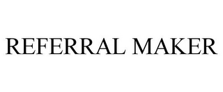 mark for REFERRAL MAKER, trademark #85425563