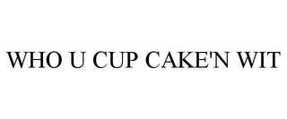 mark for WHO U CUP CAKE'N WIT, trademark #85425711