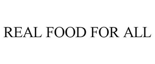 mark for REAL FOOD FOR ALL, trademark #85426257