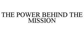 mark for THE POWER BEHIND THE MISSION, trademark #85426425