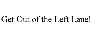 mark for GET OUT OF THE LEFT LANE!, trademark #85426487