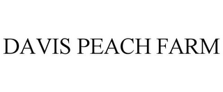 mark for DAVIS PEACH FARM, trademark #85427231