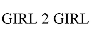 mark for GIRL 2 GIRL, trademark #85427372
