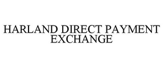 mark for HARLAND DIRECT PAYMENT EXCHANGE, trademark #85427485