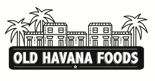 mark for OLD HAVANA FOODS, trademark #85427889