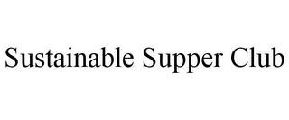 mark for SUSTAINABLE SUPPER CLUB, trademark #85428016