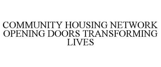 mark for COMMUNITY HOUSING NETWORK OPENING DOORS TRANSFORMING LIVES, trademark #85429452