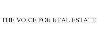 mark for THE VOICE FOR REAL ESTATE, trademark #85429645