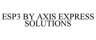 mark for ESP3 BY AXIS EXPRESS SOLUTIONS, trademark #85430189