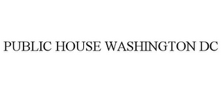 mark for PUBLIC HOUSE WASHINGTON DC, trademark #85430346