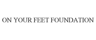 mark for ON YOUR FEET FOUNDATION, trademark #85430657