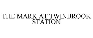 mark for THE MARK AT TWINBROOK STATION, trademark #85430661