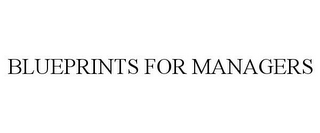 mark for BLUEPRINTS FOR MANAGERS, trademark #85431054