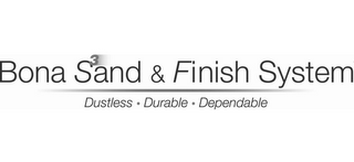 mark for BONA SAND3 & FINISH SYSTEM DUSTLESS ·  DURABLE · DEPENDABLE, trademark #85432308