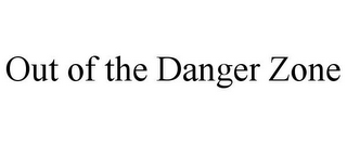mark for OUT OF THE DANGER ZONE, trademark #85432448