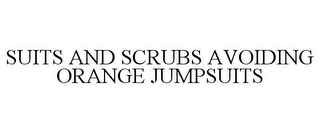 mark for SUITS AND SCRUBS AVOIDING ORANGE JUMPSUITS, trademark #85432649