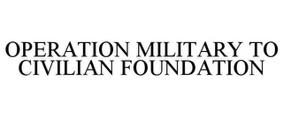 mark for OPERATION MILITARY TO CIVILIAN FOUNDATION, trademark #85432866