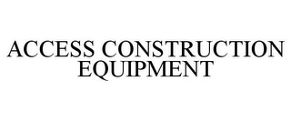mark for ACCESS CONSTRUCTION EQUIPMENT, trademark #85433707