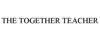 mark for THE TOGETHER TEACHER, trademark #85433895