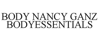 mark for BODY NANCY GANZ BODYESSENTIALS, trademark #85434093