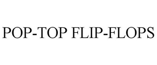 mark for POP-TOP FLIP-FLOPS, trademark #85436558