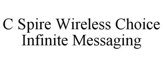 mark for C SPIRE WIRELESS CHOICE INFINITE MESSAGING, trademark #85436778