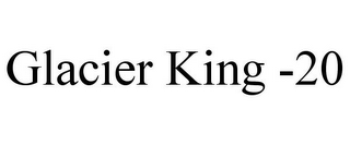 mark for GLACIER KING -20, trademark #85436873