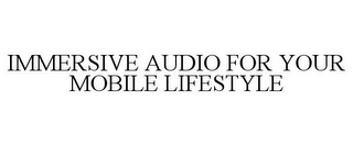 mark for IMMERSIVE AUDIO FOR YOUR MOBILE LIFESTYLE, trademark #85436896